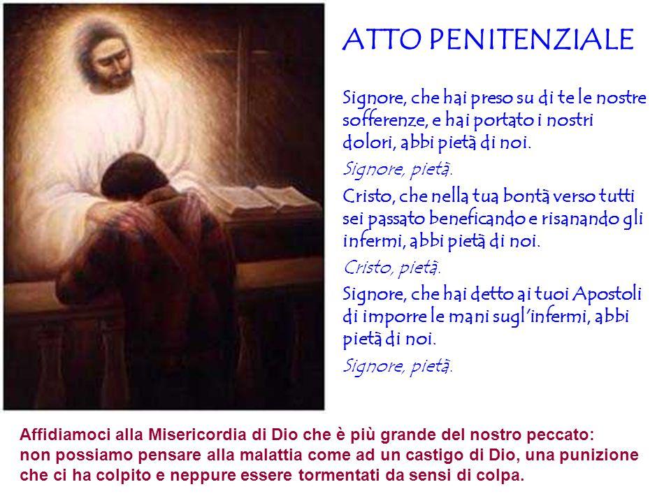 ATTO PENITENZIALE Signore, che hai preso su di te le nostre sofferenze, e hai portato i nostri dolori, abbi pietà di noi.