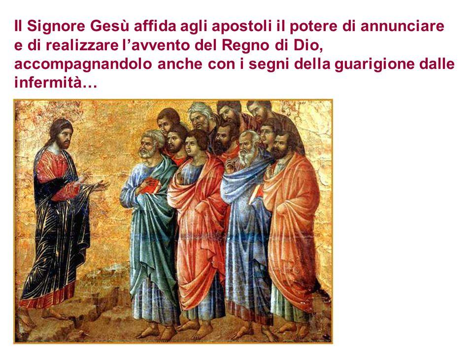 Il Signore Gesù affida agli apostoli il potere di annunciare e di realizzare l'avvento del Regno di Dio, accompagnandolo anche con i segni della guarigione dalle infermità…