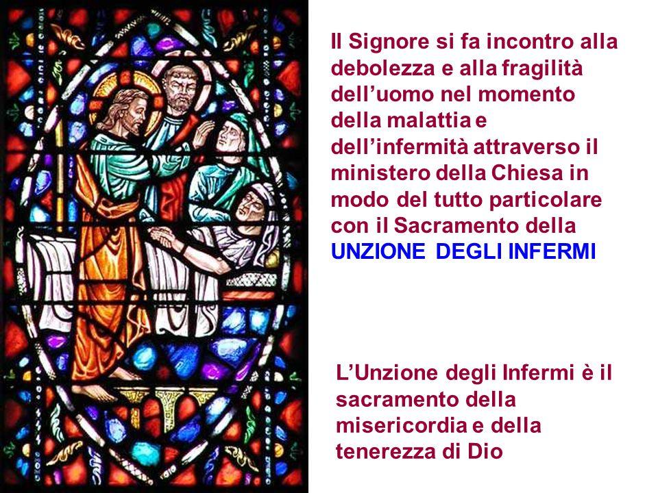 Il Signore si fa incontro alla debolezza e alla fragilità dell'uomo nel momento della malattia e dell'infermità attraverso il ministero della Chiesa in modo del tutto particolare con il Sacramento della