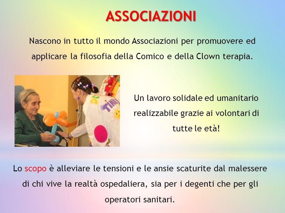 ASSOCIAZIONI Nascono in tutto il mondo Associazioni per promuovere ed applicare la filosofia della Comico e della Clown terapia.