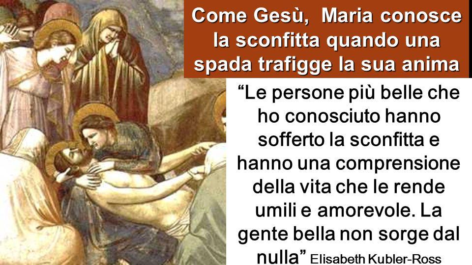 Come Gesù, Maria conosce la sconfitta quando una spada trafigge la sua anima
