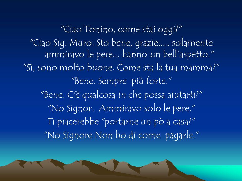 Ciao Tonino, come stai oggi