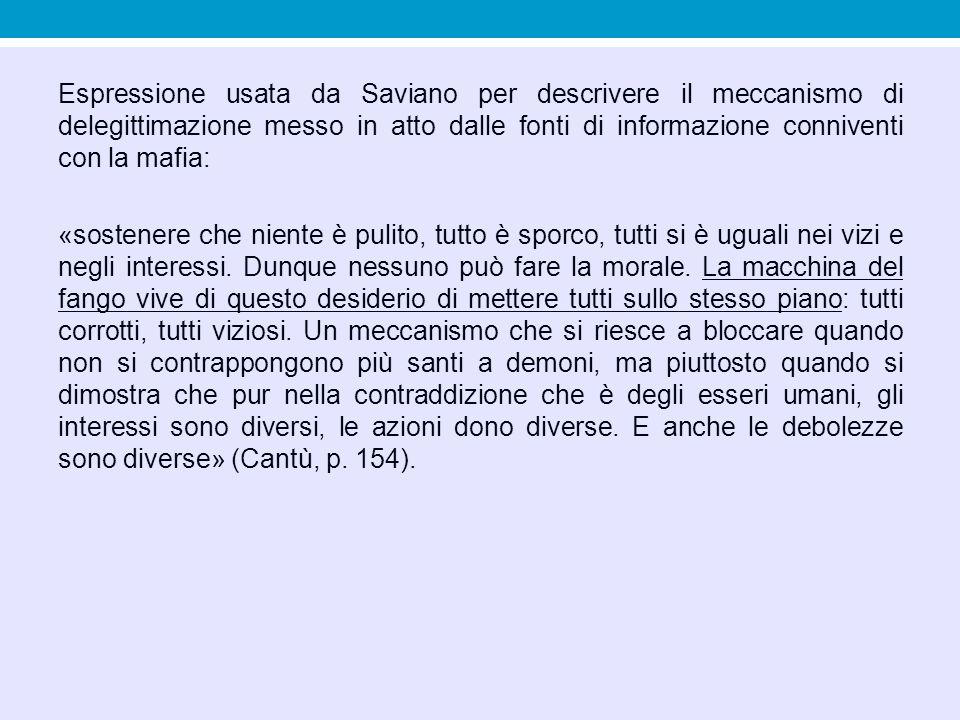 Espressione usata da Saviano per descrivere il meccanismo di delegittimazione messo in atto dalle fonti di informazione conniventi con la mafia: «sostenere che niente è pulito, tutto è sporco, tutti si è uguali nei vizi e negli interessi.