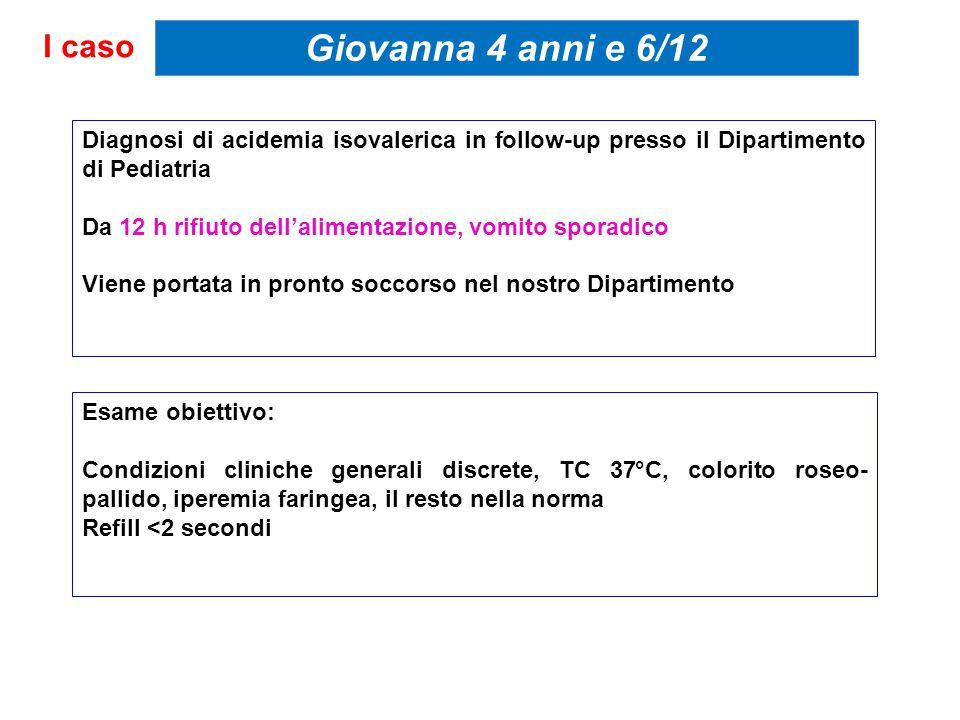 I caso Giovanna 4 anni e 6/12. Diagnosi di acidemia isovalerica in follow-up presso il Dipartimento di Pediatria.
