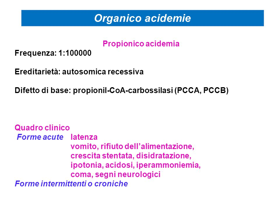 Organico acidemie Propionico acidemia Frequenza: 1:100000