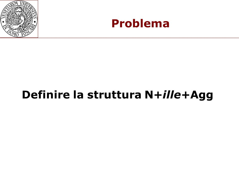 Definire la struttura N+ille+Agg