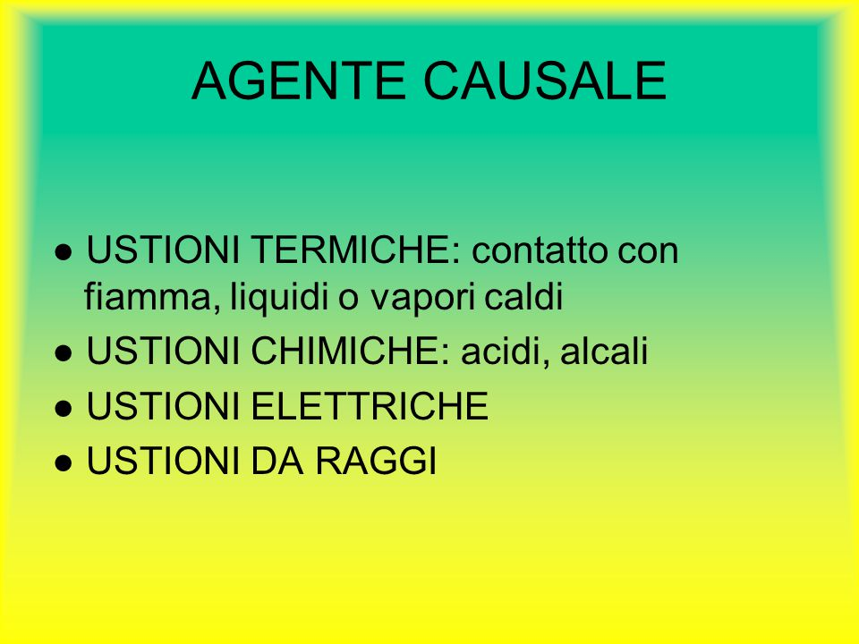 AGENTE CAUSALE ● USTIONI TERMICHE: contatto con fiamma, liquidi o vapori caldi. ● USTIONI CHIMICHE: acidi, alcali.