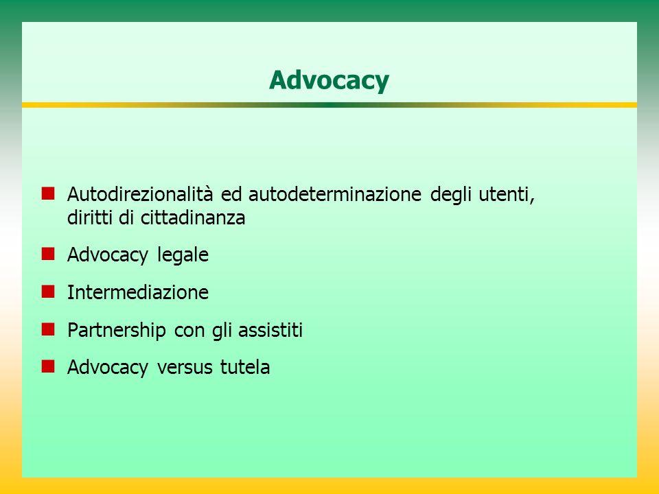 Advocacy Autodirezionalità ed autodeterminazione degli utenti, diritti di cittadinanza. Advocacy legale.