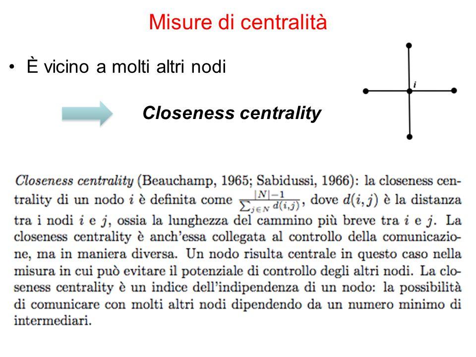 Misure di centralità È vicino a molti altri nodi Closeness centrality