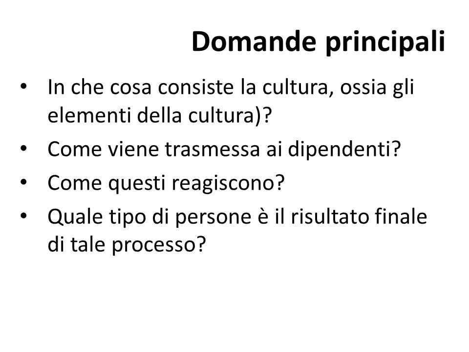 Domande principali In che cosa consiste la cultura, ossia gli elementi della cultura) Come viene trasmessa ai dipendenti
