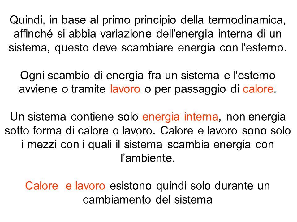 Quindi, in base al primo principio della termodinamica, affinché si abbia variazione dell energia interna di un sistema, questo deve scambiare energia con l esterno.