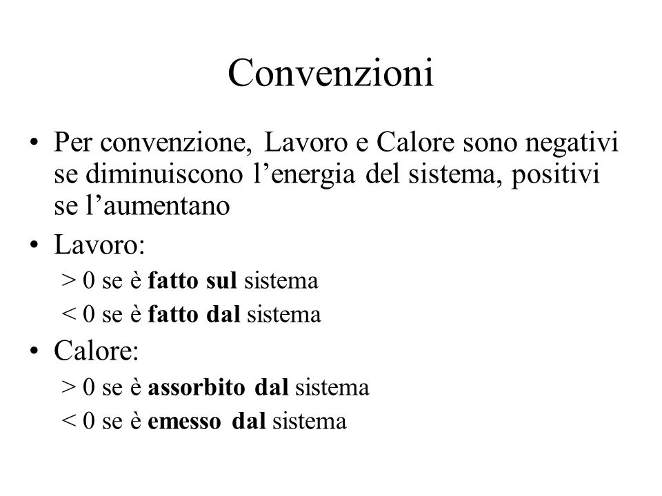 Convenzioni Per convenzione, Lavoro e Calore sono negativi se diminuiscono l'energia del sistema, positivi se l'aumentano.