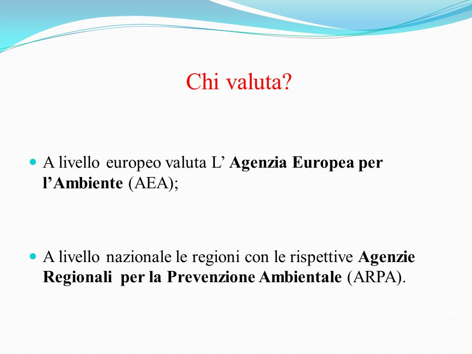 Chi valuta A livello europeo valuta L' Agenzia Europea per l'Ambiente (AEA);