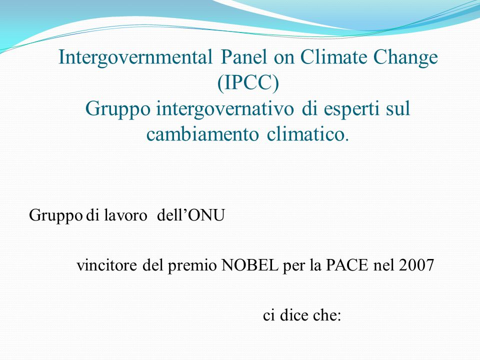 Intergovernmental Panel on Climate Change (IPCC) Gruppo intergovernativo di esperti sul cambiamento climatico.