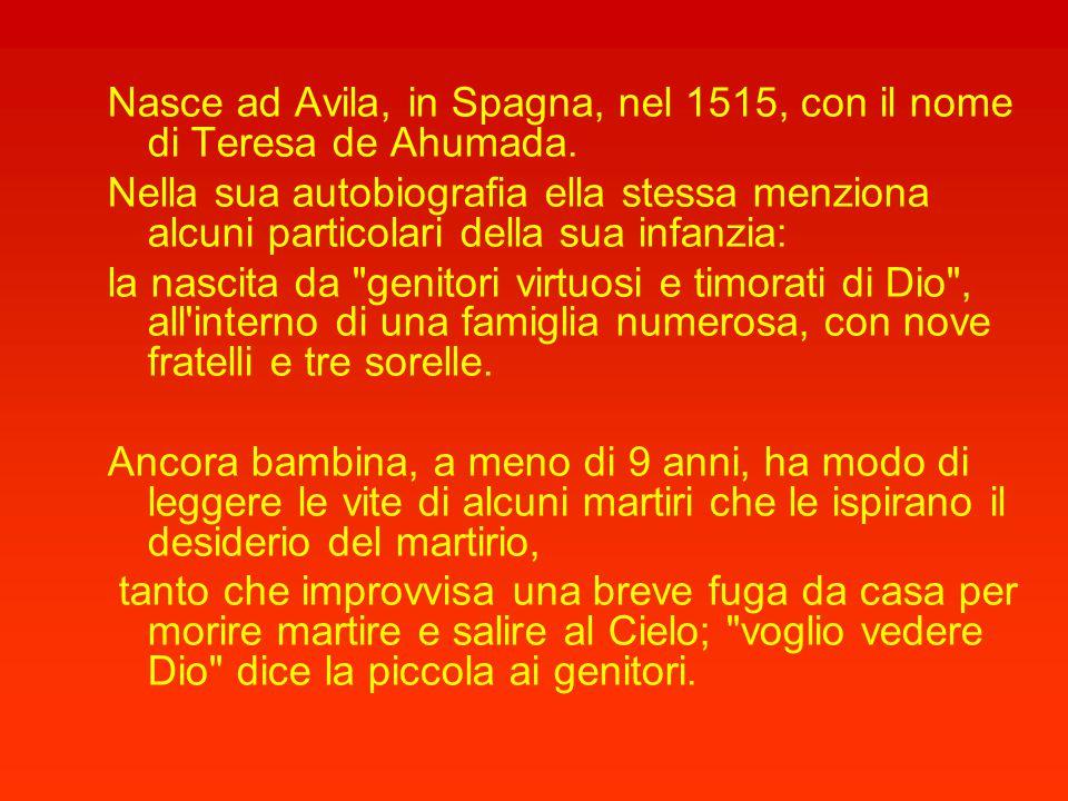 Nasce ad Avila, in Spagna, nel 1515, con il nome di Teresa de Ahumada.