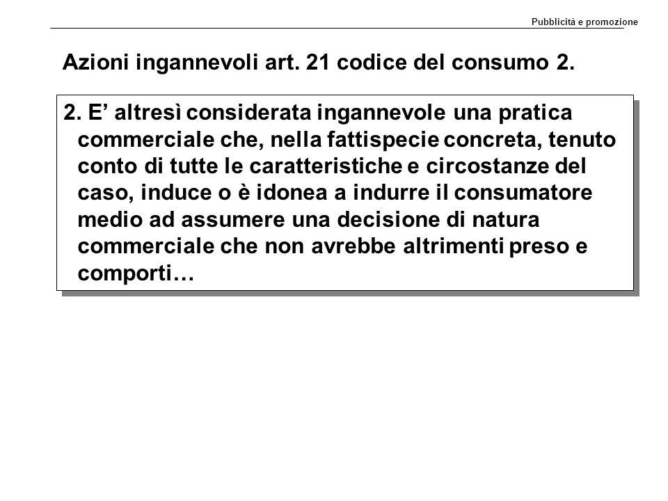 Azioni ingannevoli art. 21 codice del consumo 2.
