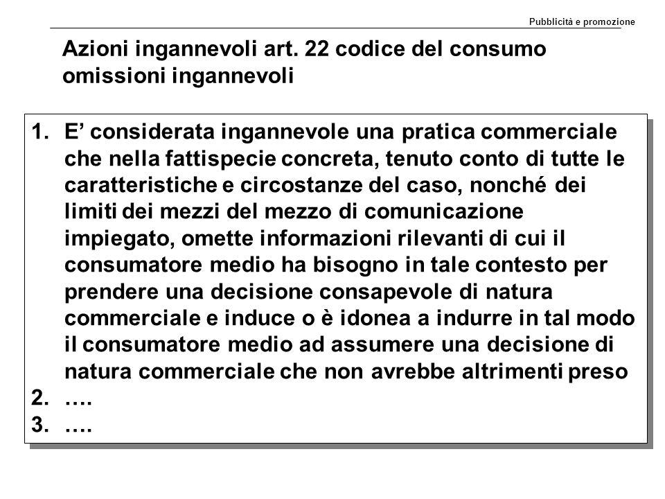 Azioni ingannevoli art. 22 codice del consumo omissioni ingannevoli
