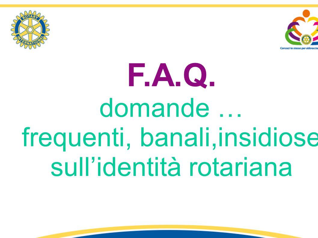 F.A.Q. domande … frequenti, banali,insidiose sull'identità rotariana