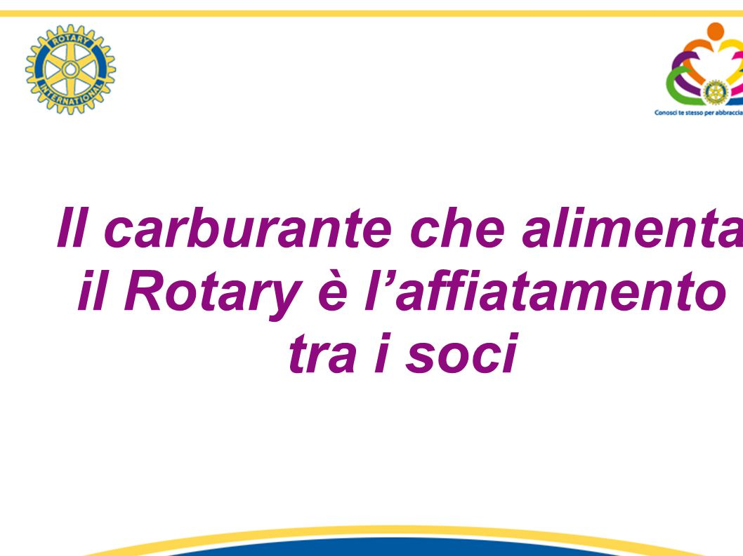 Il carburante che alimenta il Rotary è l'affiatamento tra i soci