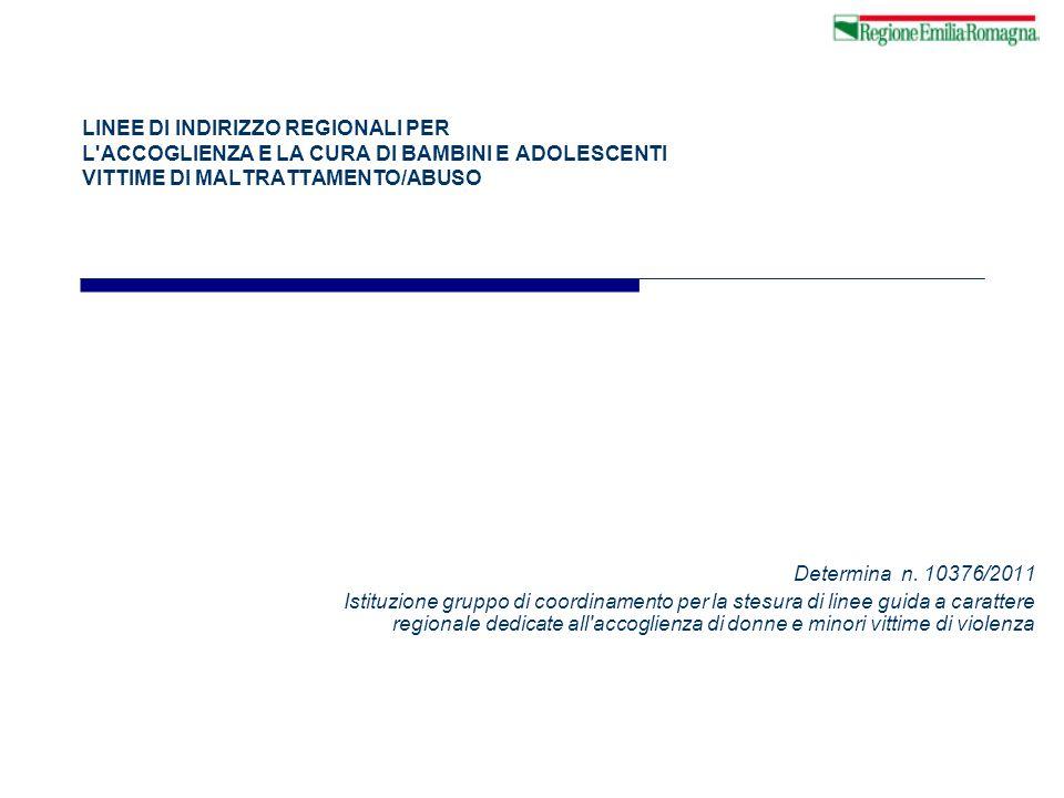 LINEE DI INDIRIZZO REGIONALI PER L ACCOGLIENZA E LA CURA DI BAMBINI E ADOLESCENTI VITTIME DI MALTRATTAMENTO/ABUSO
