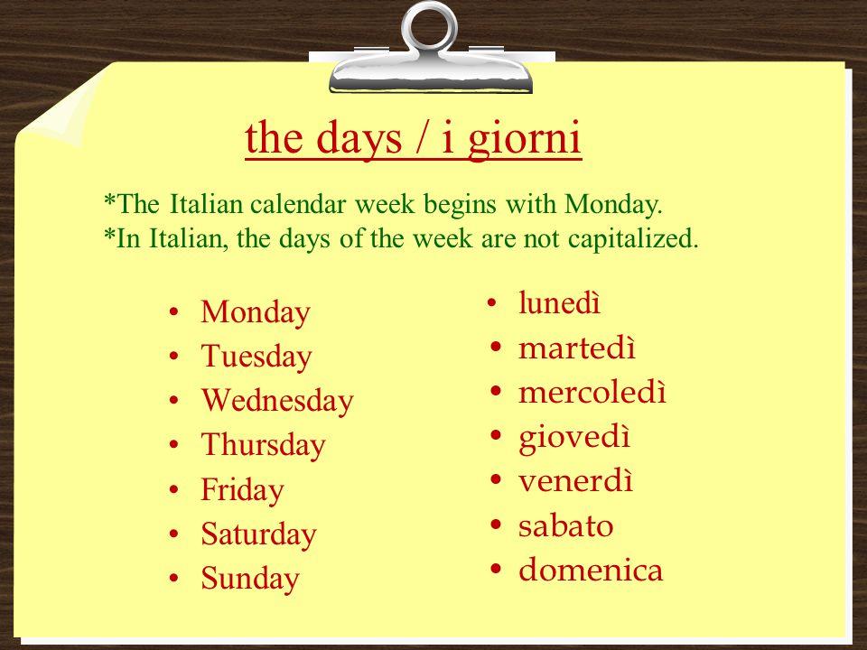 the days / i giorni lunedì Monday martedì Tuesday mercoledì Wednesday