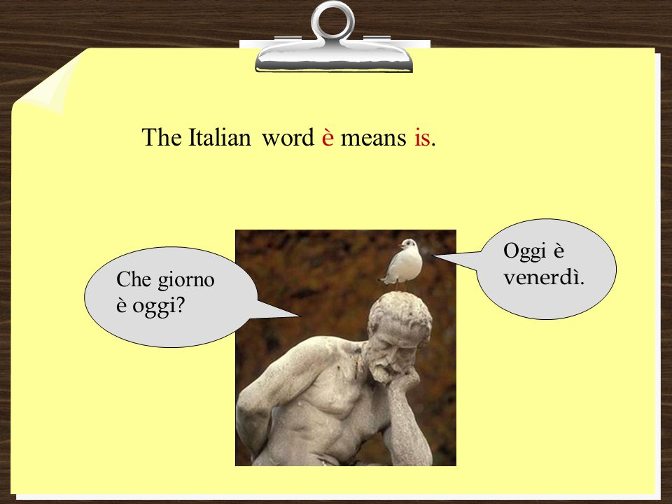 The Italian word è means is.