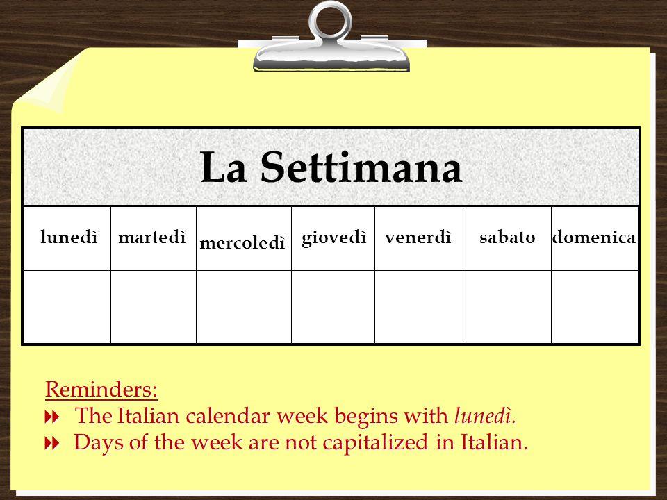 La Settimana The Italian calendar week begins with lunedì.