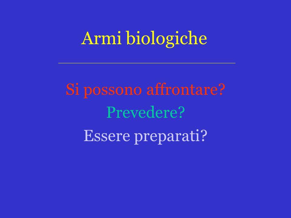Armi biologiche Si possono affrontare Prevedere Essere preparati