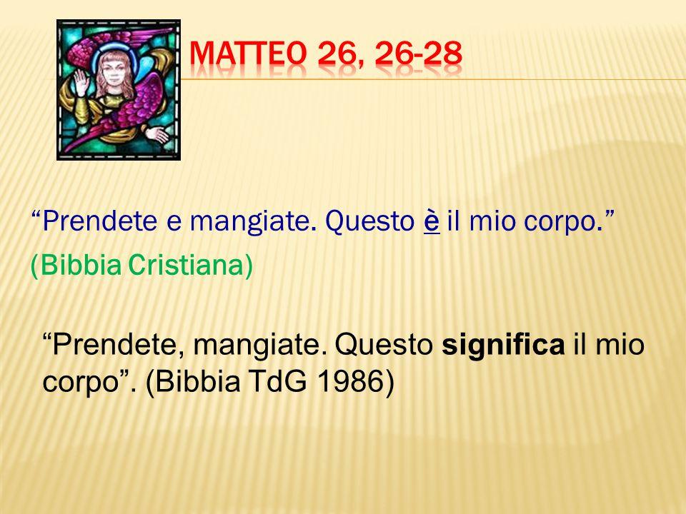 Matteo 26, 26-28 Prendete e mangiate. Questo è il mio corpo. (Bibbia Cristiana)