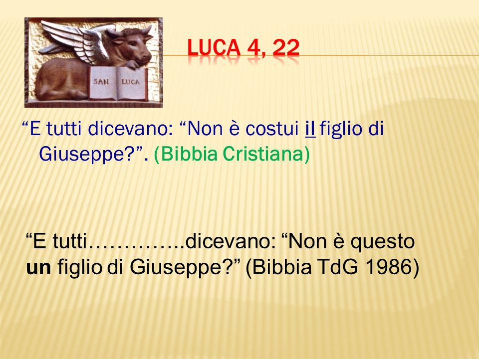 LUCA 4, 22 E tutti dicevano: Non è costui il figlio di Giuseppe . (Bibbia Cristiana)