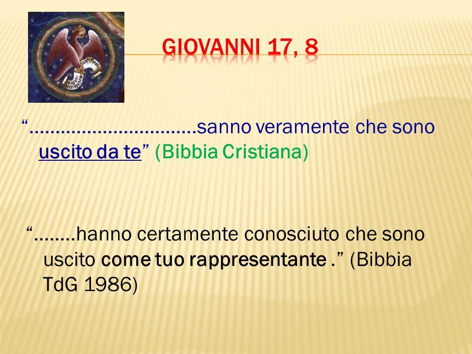 GIOVANNI 17, 8 …………………………..sanno veramente che sono uscito da te (Bibbia Cristiana)