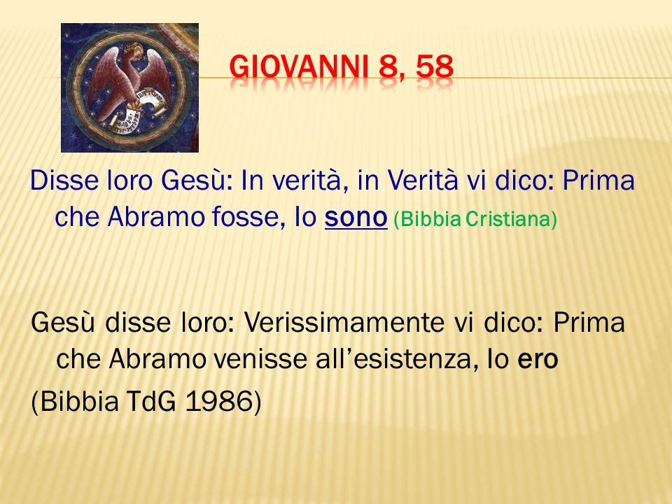 GIOVANNI 8, 58 Disse loro Gesù: In verità, in Verità vi dico: Prima che Abramo fosse, Io sono (Bibbia Cristiana)