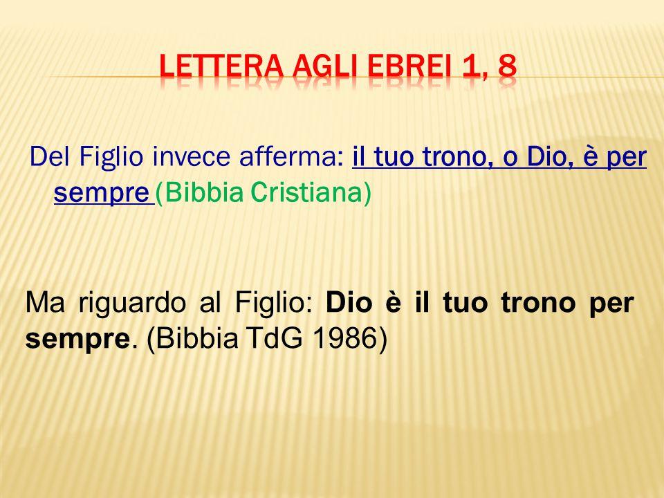 LETTERA AGLI EBREI 1, 8 Del Figlio invece afferma: il tuo trono, o Dio, è per sempre (Bibbia Cristiana)