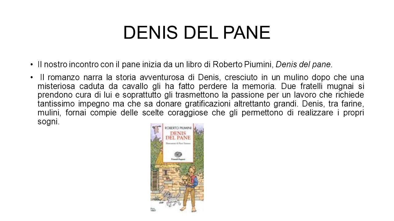 DENIS DEL PANE Il nostro incontro con il pane inizia da un libro di Roberto Piumini, Denis del pane.