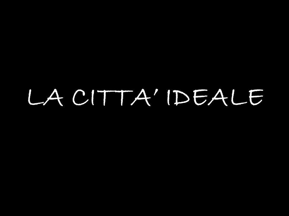 LA CITTA' IDEALE
