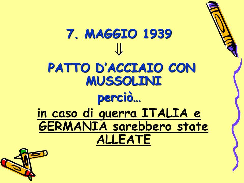  7. MAGGIO 1939 PATTO D'ACCIAIO CON MUSSOLINI perciò…