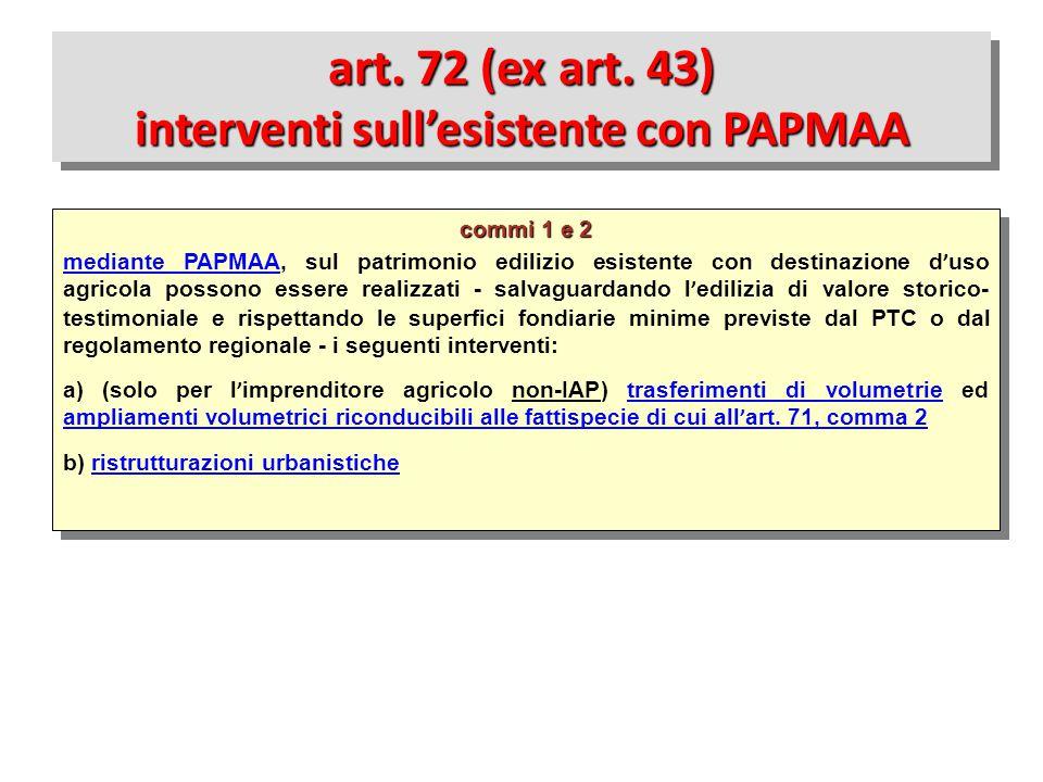art. 72 (ex art. 43) interventi sull'esistente con PAPMAA