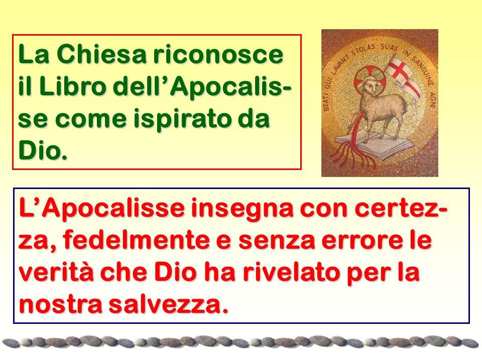 La Chiesa riconosce il Libro dell'Apocalis-se come ispirato da Dio.