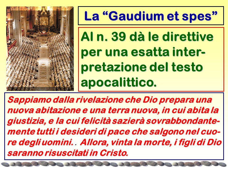 La Gaudium et spes Al n. 39 dà le direttive per una esatta inter-pretazione del testo apocalittico.