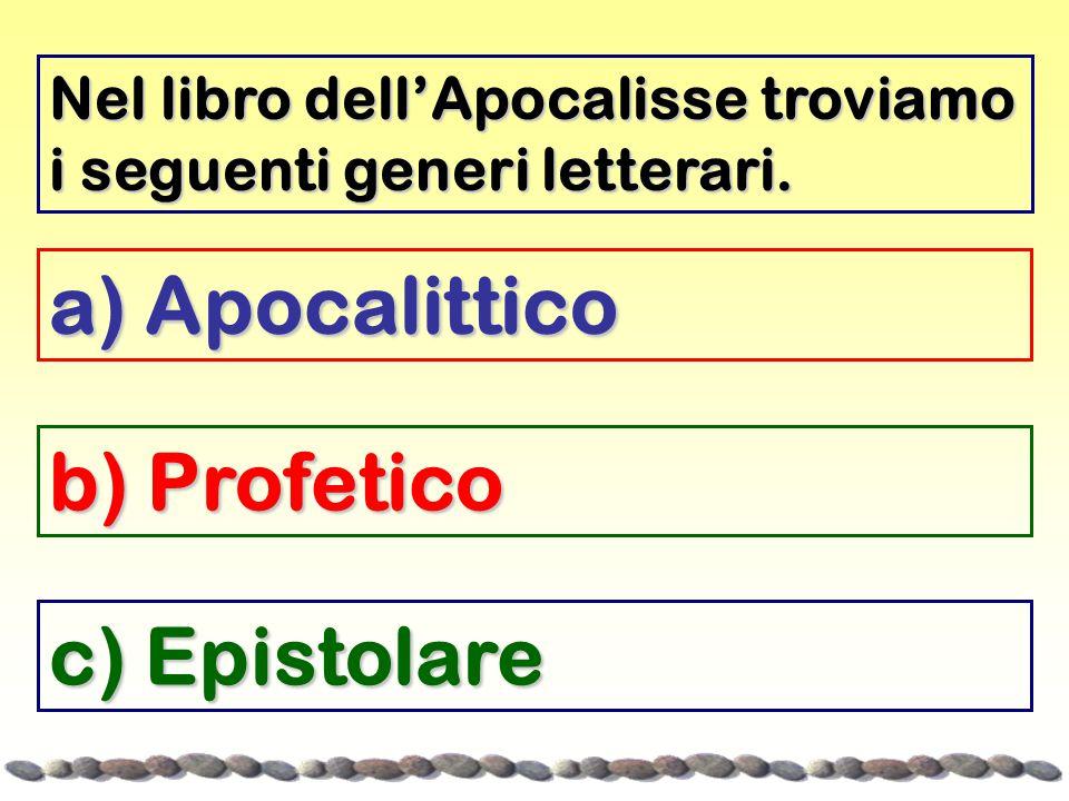 a) Apocalittico b) Profetico c) Epistolare