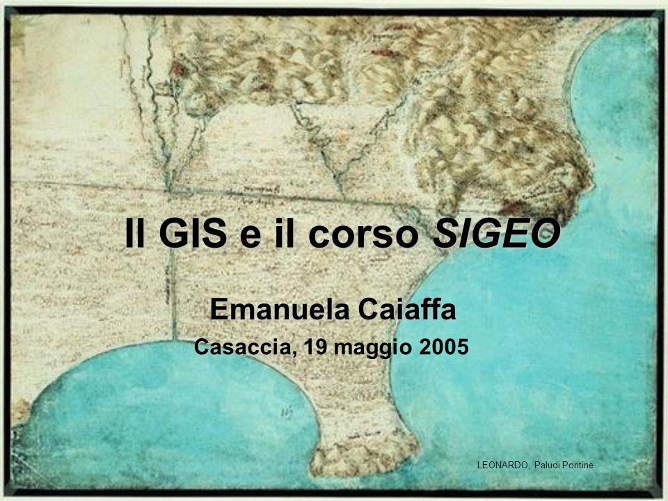 Il GIS e il corso SIGEO Emanuela Caiaffa Casaccia, 19 maggio 2005