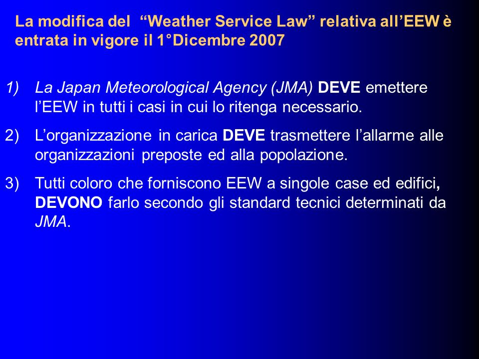 La modifica del Weather Service Law relativa all'EEW è entrata in vigore il 1°Dicembre 2007
