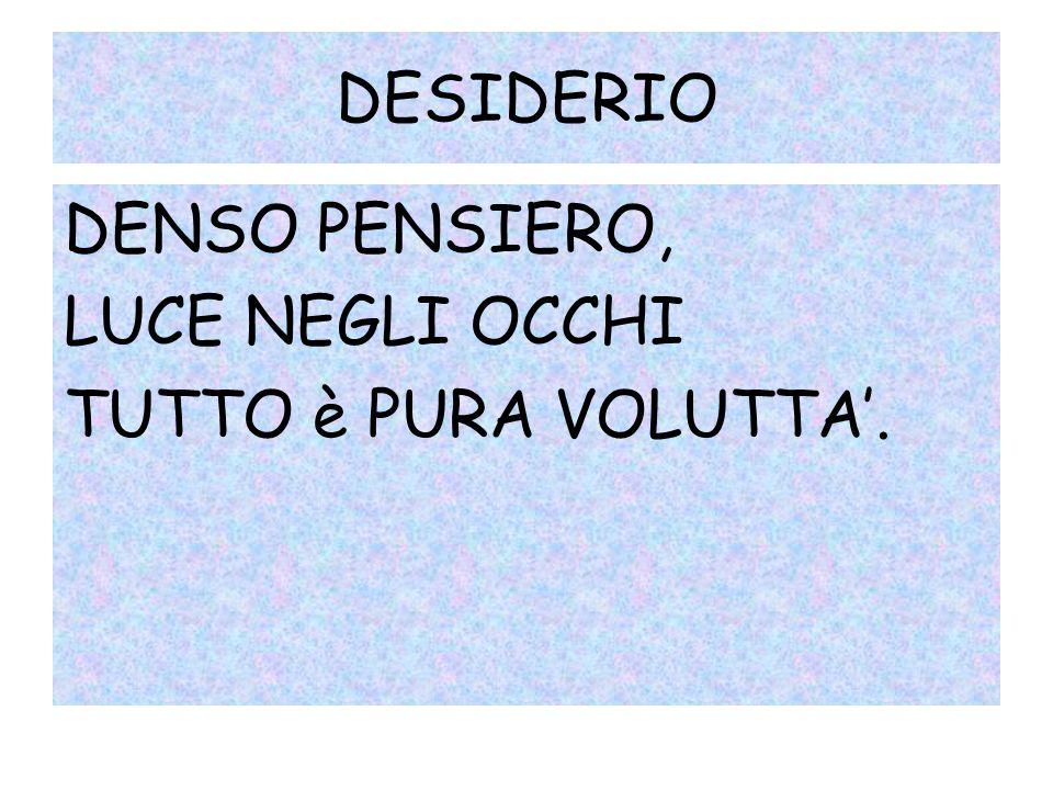 DESIDERIO DENSO PENSIERO, LUCE NEGLI OCCHI TUTTO è PURA VOLUTTA'.
