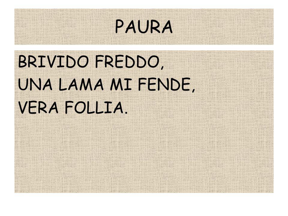 PAURA BRIVIDO FREDDO, UNA LAMA MI FENDE, VERA FOLLIA.