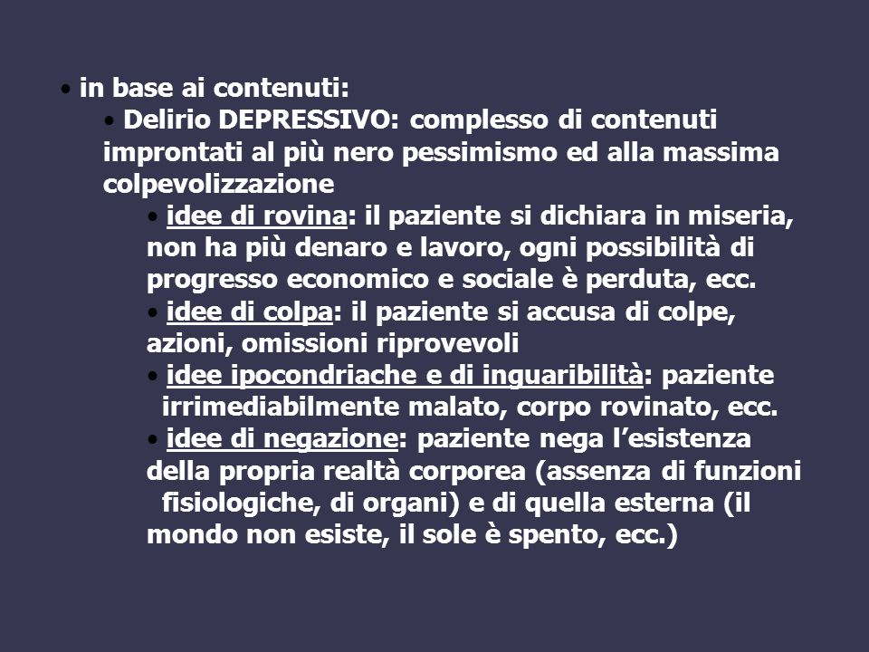 in base ai contenuti: Delirio DEPRESSIVO: complesso di contenuti improntati al più nero pessimismo ed alla massima colpevolizzazione.