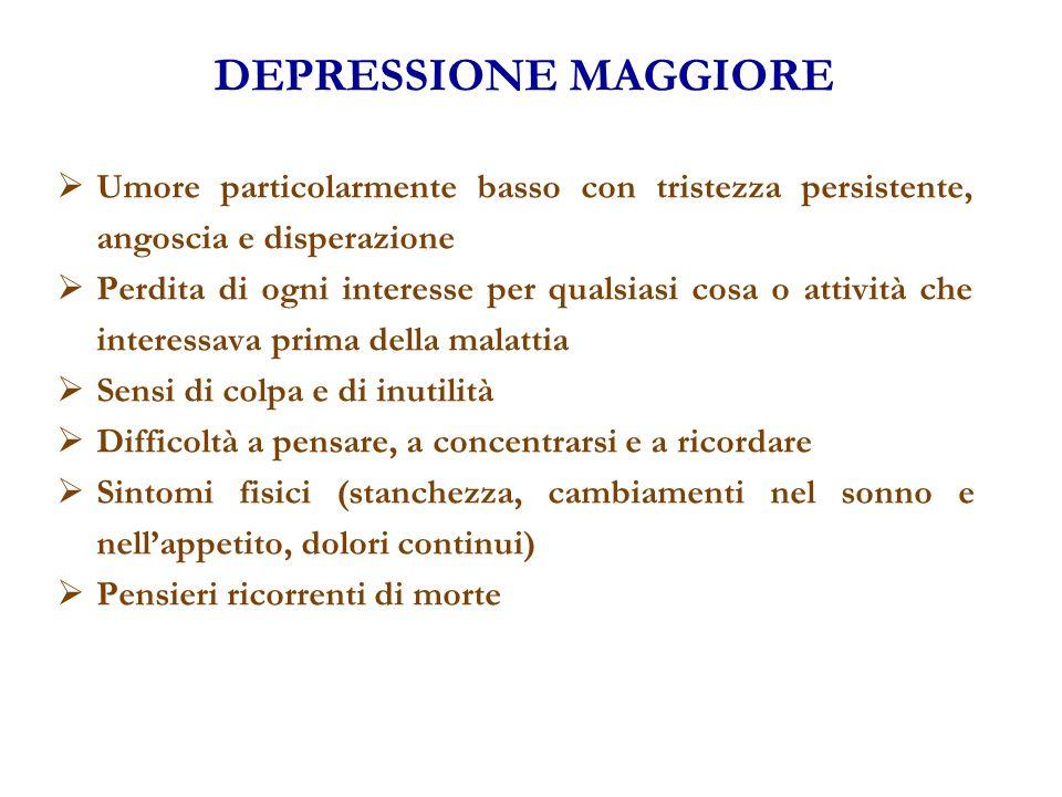 DEPRESSIONE MAGGIORE Umore particolarmente basso con tristezza persistente, angoscia e disperazione.