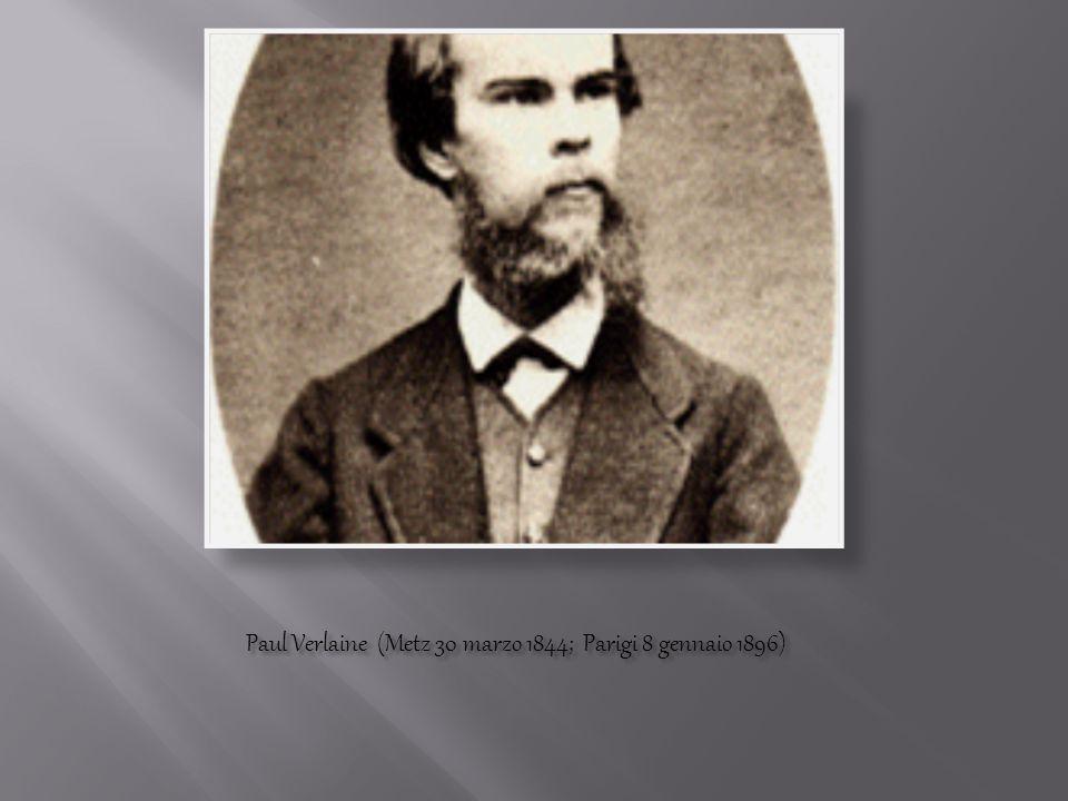 Paul Verlaine (Metz 30 marzo 1844; Parigi 8 gennaio 1896)