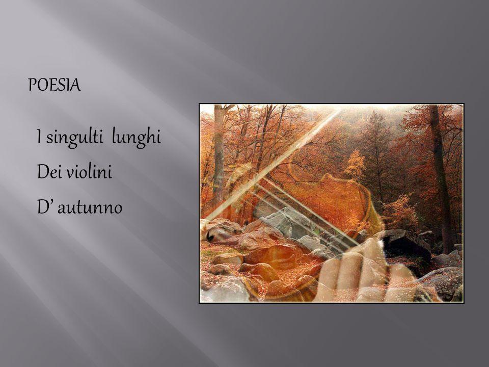 I singulti lunghi Dei violini D' autunno