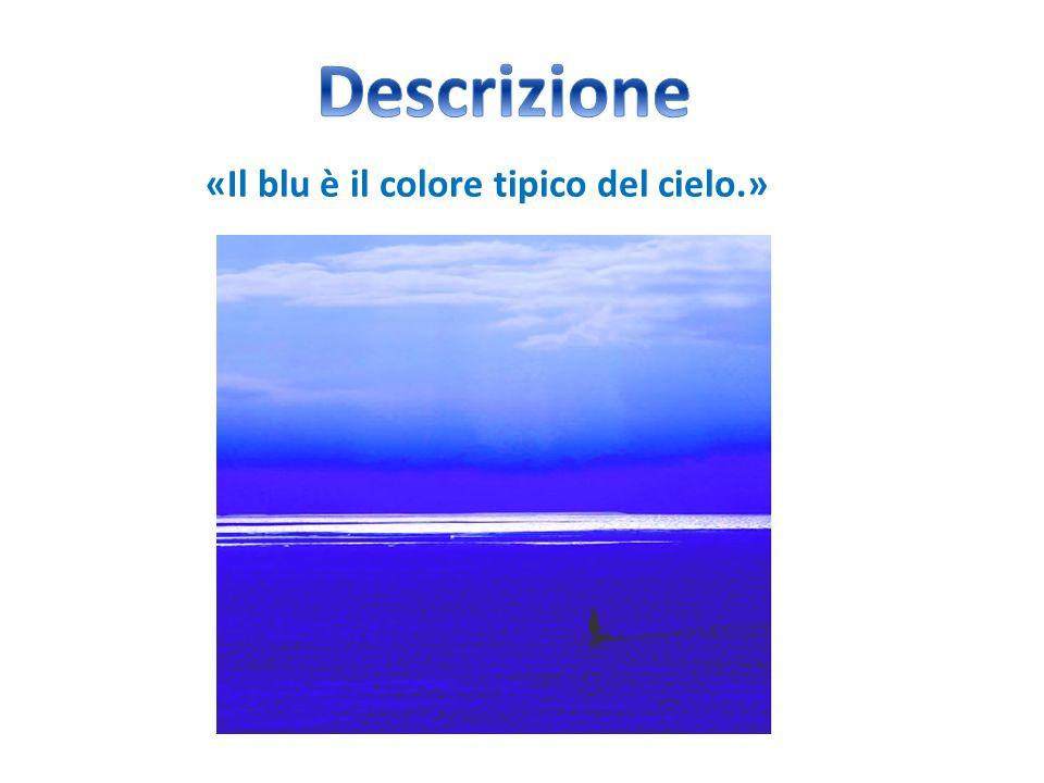 Descrizione «Il blu è il colore tipico del cielo.»