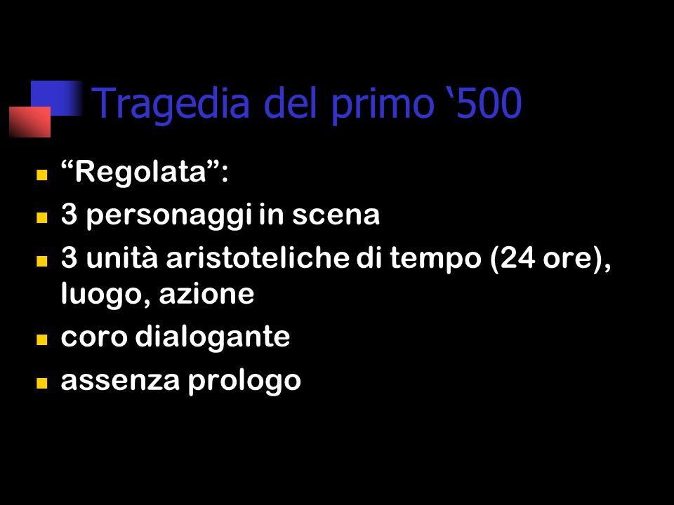 Tragedia del primo '500 Regolata : 3 personaggi in scena